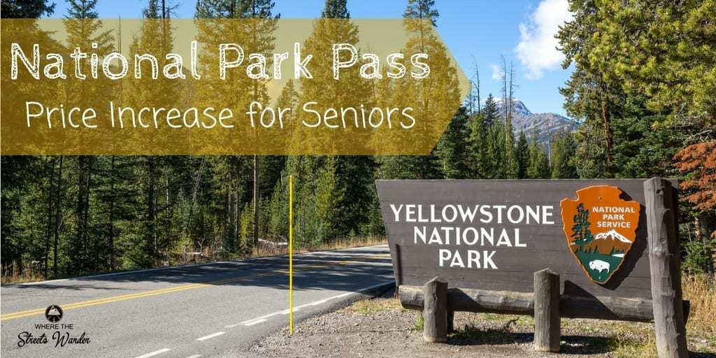 National Park Pass Price Increase for Seniors | Don't delay on getting your National Park Pass if you are over 62! | www.streetswander.com