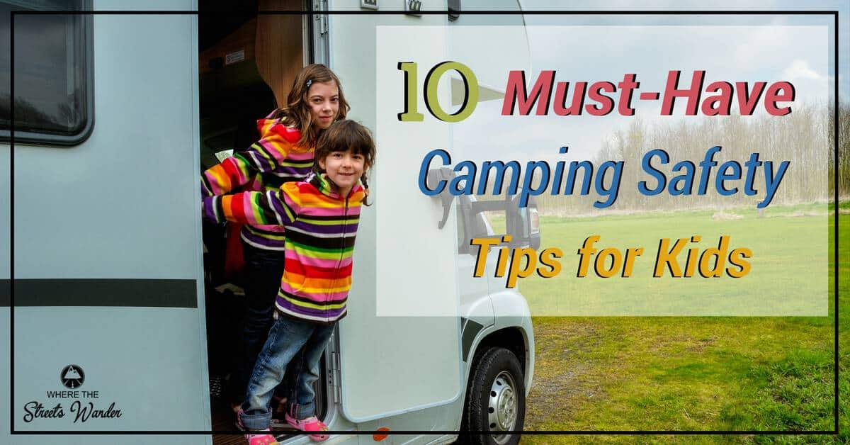 10 Must-Have Camping Safety Tips for Kids