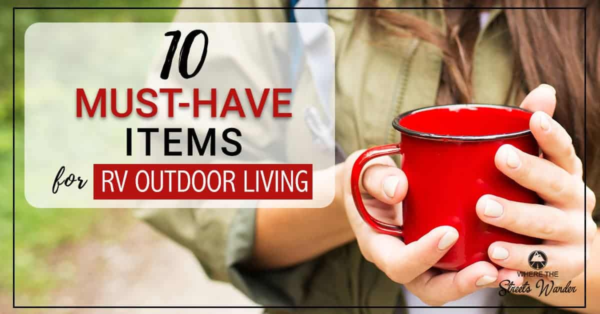 10 Must Have Items for RV Outdoor Living | Find essential things to enhance your RV Outdoor living experience. | www.streetswander.com
