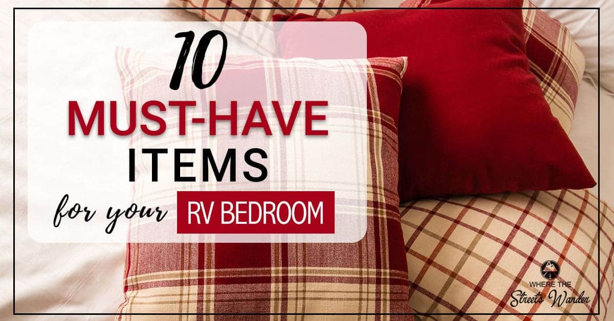 10 Must Have Items For Your RV Bedroom | These 10 Items will make your RV Bedroom more organized and comfortable.| www.streetswander.com