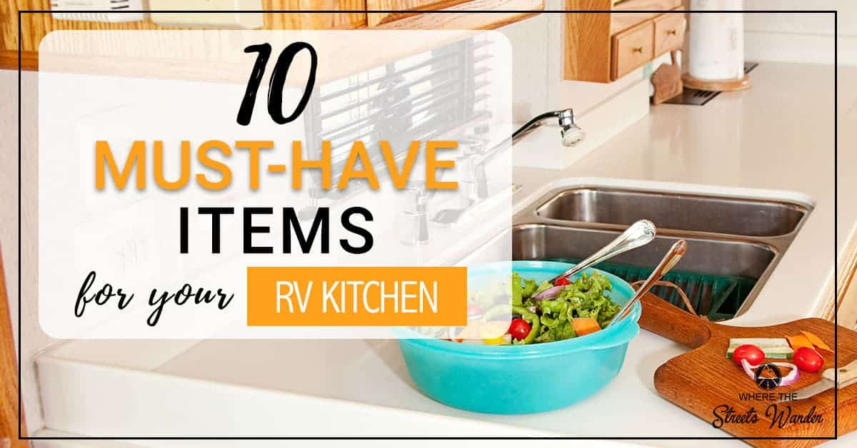 10 Must-Have Items For Your RV Kitchen | Learn what items you will need to be successful cooking in your RV Kitchen. | www.streetswander.com