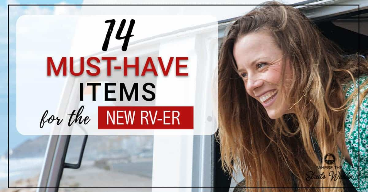 14 Must-Have Items for the NEW RVer | RV's don't come with everything you need to start camping. Find out what you need! | www.streetswander.com