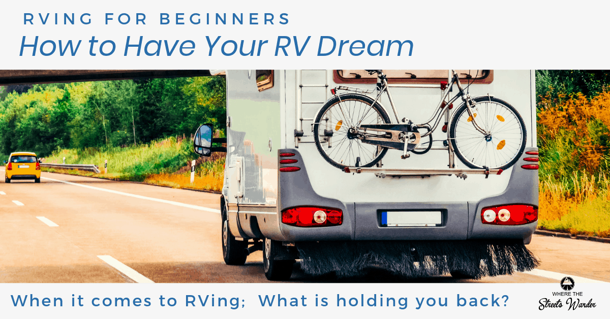 How to Have Your RV Dream | Do you have an RV dream and don't know how to make it happen? Get clear on it when you read this article. | www.streetswander.com