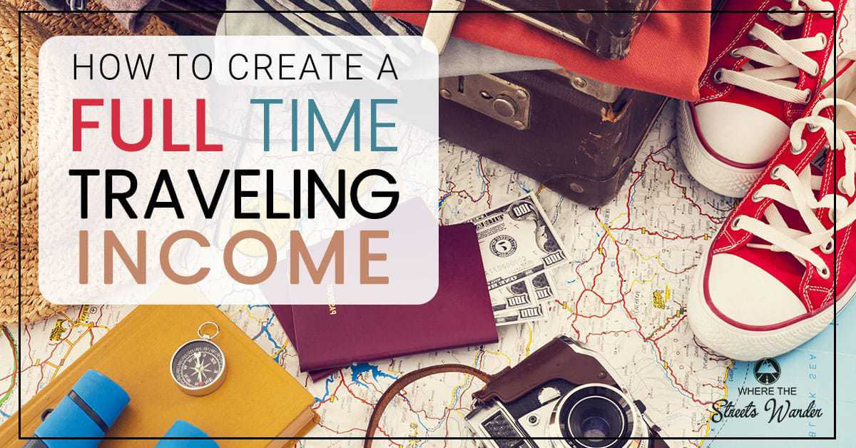 How to Create A Full-Time Traveling Income