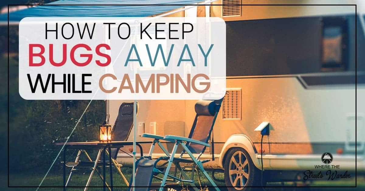 How To Keep Bugs Away While Camping | Use these great tips to repel bugs while you have fun camping! | www.streetswander.com