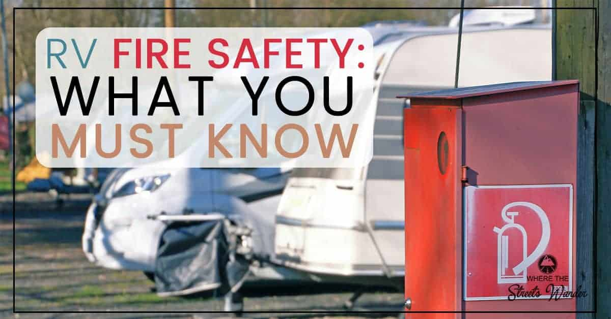 RV Fire Safety: What You Must Know | RV Fire Safety is an important part of RV Living. Make sure you have everything you need to protect yourself. | www.streetswander.com