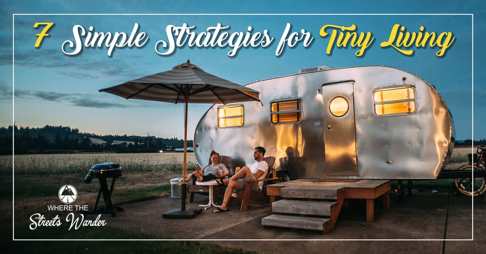 7 Simple Strategies for Tiny Living | Use these 7 simple strategies to maximize your RV & Tiny House Living. | www.streetswander.com