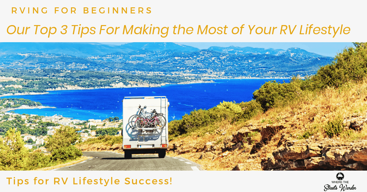 Our Tops 3 RV Tips for Making the Most of Your RV Lifestyle | These tips for your RV lifestyle will help you enjoy your RV travels better. | www.streetswander.com