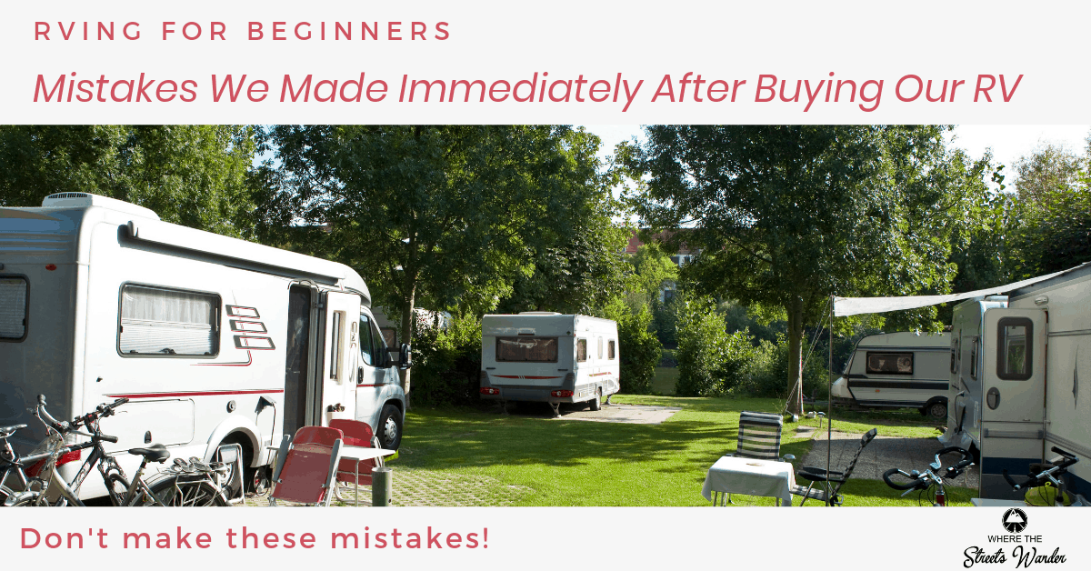 RV Mistakes We Made After Buying Our RV | Don't make these 3 RV mistakes! | www.streetswander.com|