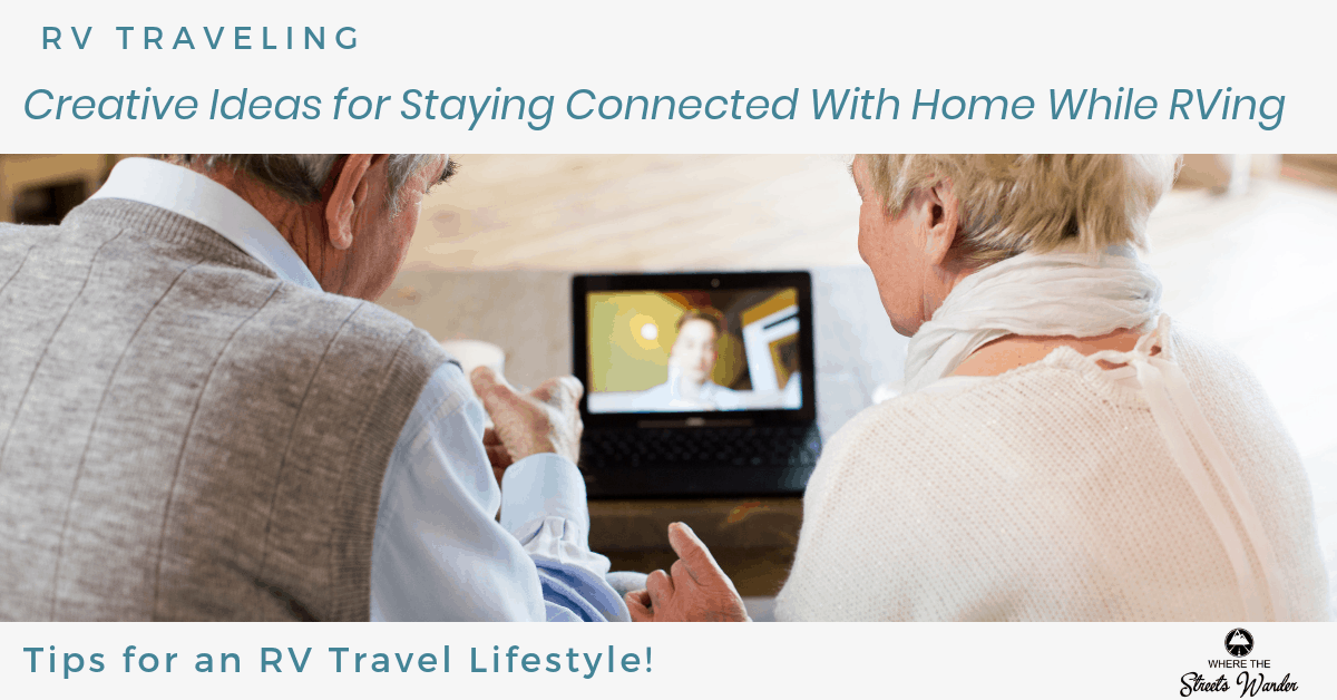 Creative Ideas for Staying Connected With Home While RVing | Ideas to help you stay connected with your family while traveling in your RV. | www.streetswander.com