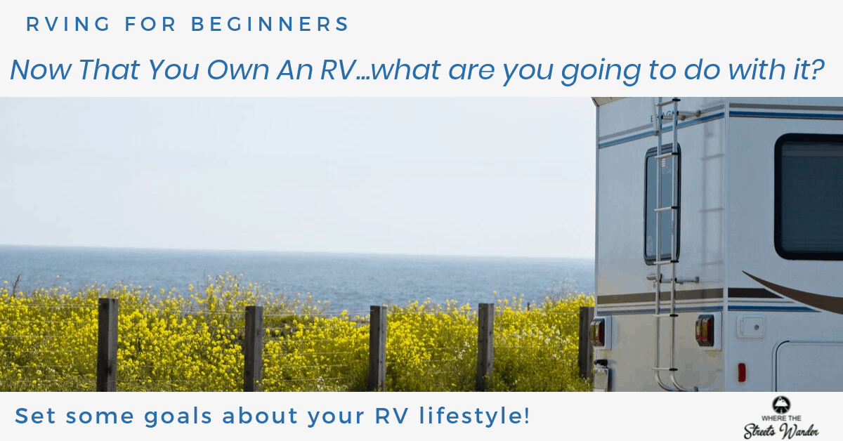 Now that you own an RV, what are you going to do with it?