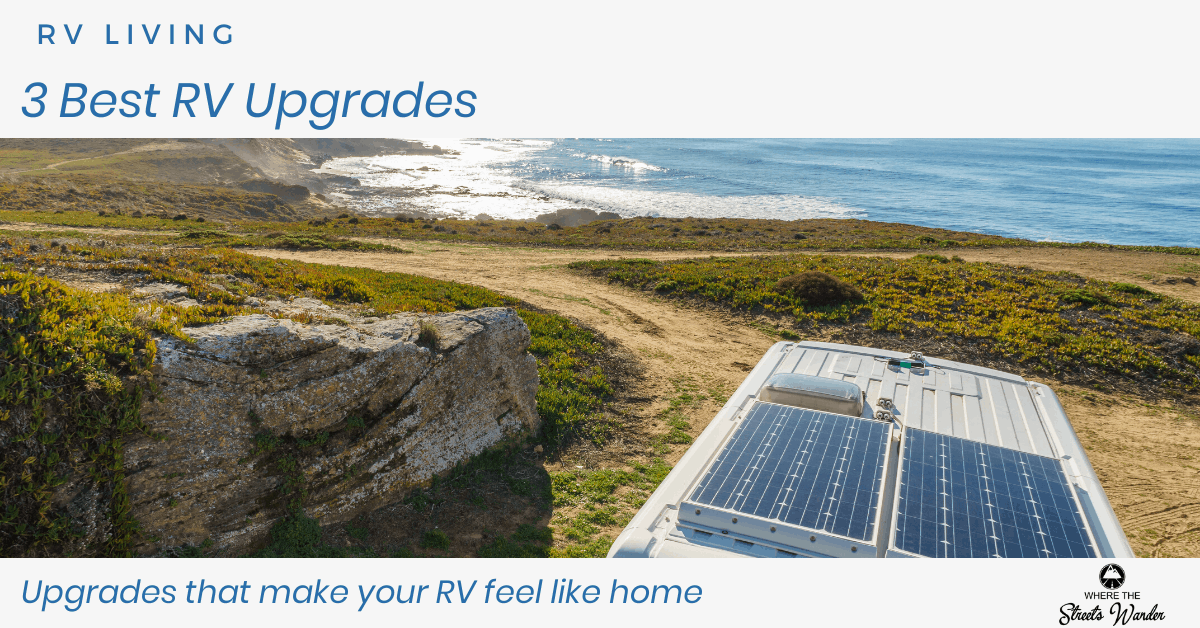 3 Best RV Upgrades | Upgrades that make your RV feel like home. | www.streetswander.com